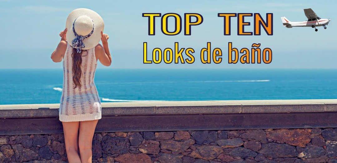 ¿QUIERES CONOCER LOS MEJORES TOP TEN EN LOOKS DE BAÑO?